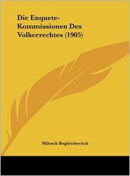 Die Enquete-Kommissionen Des Volkerrechtes (1905) - Milosch Boghitchevitch