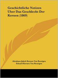 Geschichtliche Notizen Uber Das Geschlecht Der Kernen (1869) - Abraham Jakob Kernen Von Reutigen, Eduard Kernen Von Reutigen