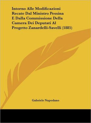 Intorno Alle Modificazioni Recate Dal Ministro Pessina E Dalla Commissione Della Camera Dei Deputati Al Progetto Zanardelli-Savelli (1885)