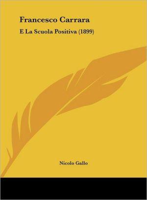 Francesco Carrara: E La Scuola Positiva (1899) - Nicolo Gallo