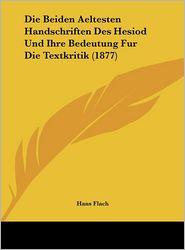 Die Beiden Aeltesten Handschriften Des Hesiod Und Ihre Bedeutung Fur Die Textkritik (1877)