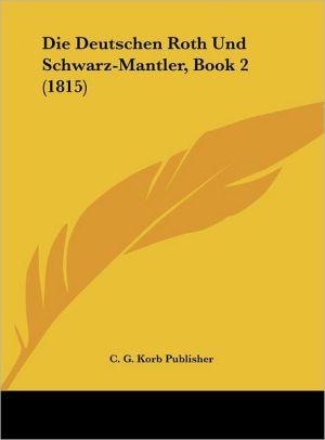 Die Deutschen Roth Und Schwarz-Mantler, Book 2 (1815) - C.G. Korb Publisher