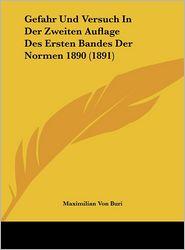 Gefahr Und Versuch In Der Zweiten Auflage Des Ersten Bandes Der Normen 1890 (1891) - Maximilian Von Buri