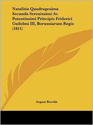 Natalitia Quadragesima Secunda Serenissimi Ac Potentissimi Principis Friderici Guilelmi III, Borussiarum Regis (1811) - August Boeckh