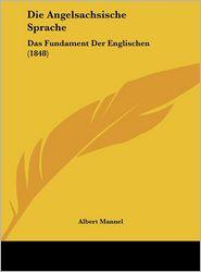 Die Angelsachsische Sprache: Das Fundament Der Englischen (1848) - Albert Mannel