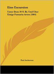 Eine Excursion: Unter Dem 39 N. Br. Und Uber Einige Fumaria-Arten (1864) - Paul Ascherson