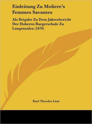 Einleitung Zu Moliere's Femmes Savantes: Als Beigabe Zu Dem Jahresbericht Der Hoheren Burgerschule Zu Langensalza (1870) - Karl Theodor Lion
