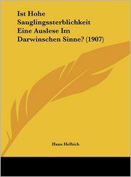 Ist Hohe Sauglingssterblichkeit Eine Auslese Im Darwinschen Sinne? (1907) - Hans Helbich