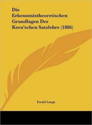 Die Erkenntnistheoretischen Grundlagen Der Kern'schen Satzlehre (1886) - Ewald Lange