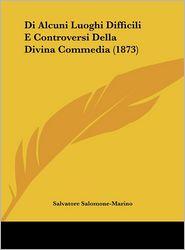 Di Alcuni Luoghi Difficili E Controversi Della Divina Commedia (1873)