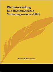 Die Entwickelung Des Hamburgischen Vorlesungswesens (1901)