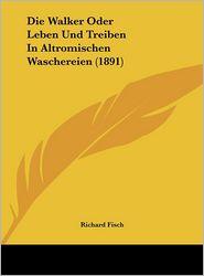 Die Walker Oder Leben Und Treiben in Altromischen Waschereien (1891)