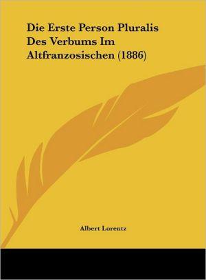 Die Erste Person Pluralis Des Verbums Im Altfranzosischen (1886) - Albert Lorentz