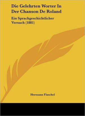 Die Gelehrten Worter In Der Chanson De Roland: Ein Sprachgeschichtlicher Versuch (1881)