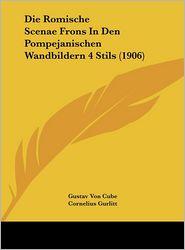 Die Romische Scenae Frons In Den Pompejanischen Wandbildern 4 Stils (1906) - Gustav Von Cube, Cornelius Gurlitt (Editor)