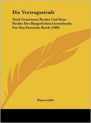 Die Vertragsstrafe: Nach Gemeinem Rechte Und Dem Rechte Des Burgerlichen Gesetzbuchs Fur Das Deutsche Reich (1900) - Hans Lubbe