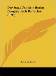 Der Staat Und Sein Boden Geographisch Betrachtet (1896) - Friedrich Ratzel