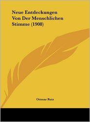 Neue Entdeckungen Von Der Menschlichen Stimme (1908) - Ottmar Rutz