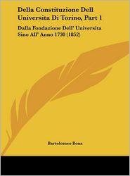 Della Constituzione Dell Universita Di Torino, Part 1: Dalla Fondazione Dell' Universita Sino All' Anno 1730 (1852) - Bartolomeo Bona