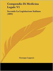 Compendio Di Medicina Legale V1: Secondo La Legislazione Italiana (1894) - Giuseppe Lapponi