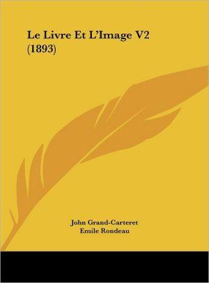 Le Livre Et L'Image V2 (1893) - John Grand-Carteret, Emile Rondeau