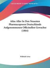Atlas Aller in Den Neuesten Pharmacopoeen Deutschlands Aufgenommenen Officinellen Gewachse (1864) - Wilibald Artus