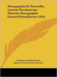 Monographia De Potentilla; Generis Nicotianarum Historia; Monographia Generis Potentillarum (1816) - Christian Gottfried Nestler, Johann Georg Christian Lehmann