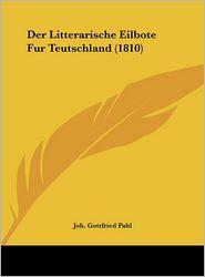 Der Litterarische Eilbote Fur Teutschland (1810) - Joh. Gottfried Pahl (Editor)