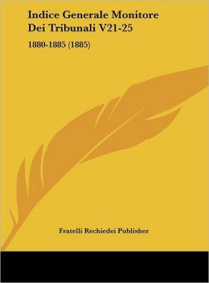Indice Generale Monitore Dei Tribunali V21-25: 1880-1885 (1885) - Fratelli Rechiedei Publisher