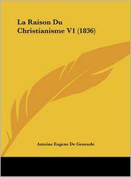 La Raison Du Christianisme V1 (1836) - Antoine Eugene De Genoude