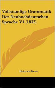 Vollstandige Grammatik Der Neuhochdeutschen Sprache V4 (1832) - Heinrich Bauer