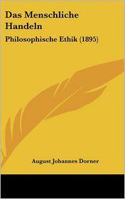 Das Menschliche Handeln: Philosophische Ethik (1895) - August Johannes Dorner