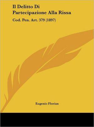 Il Delitto Di Partecipazione Alla Rissa: Cod. Pen. Art. 379 (1897) - Eugenio Florian