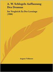 A. W. Schlegels Auffassung Des Dramas: Im Vergleich Zu Der Lessings (1906)
