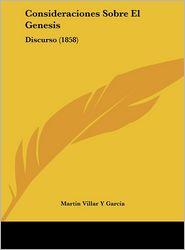 Consideraciones Sobre El Genesis: Discurso (1858) - Martin Villar Y Garcia