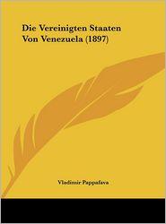 Die Vereinigten Staaten Von Venezuela (1897) - Vladimir Pappafava