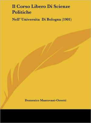 Il Corso Libero Di Scienze Politiche: Nell' Universita Di Bologna (1901)