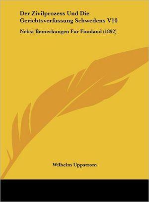 Der Zivilprozess Und Die Gerichtsverfassung Schwedens V10: Nebst Bemerkungen Fur Finnland (1892)