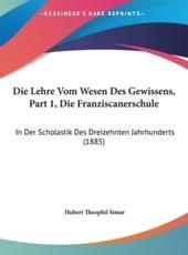 Die Lehre Vom Wesen Des Gewissens, Part 1, Die Franziscanerschule - Hubert Theophil Simar