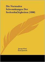 Die Normalen Schwankungen Der Seelentha tigkeiten (1900) - Jacopo Finzi, Ernst Jentsch (Translator)