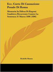 Ecc. Corte Di Cassazione Penale Di Roma: Memoria In Difesa Di Raponi Gualtiero Ricorrente Contro La Sentenza 31 Marzo 1896 (1896) - Rodolfo Hanau