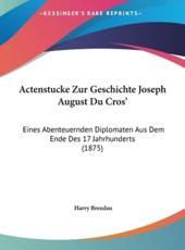 Actenstucke Zur Geschichte Joseph August Du Cros' - Harry Bresslau (editor)