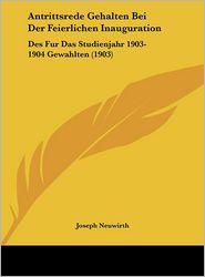 Antrittsrede Gehalten Bei Der Feierlichen Inauguration: Des Fur Das Studienjahr 1903-1904 Gewahlten (1903) - Joseph Neuwirth