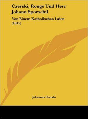 Czerski, Ronge Und Herr Johann Sporschil: Von Einem Katholischen Laien (1845)