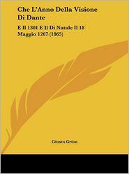 Che L'Anno Della Visione Di Dante: E Il 1301 E Il Di Natale Il 18 Maggio 1267 (1865)