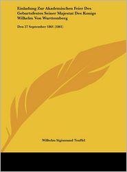 Einladung Zur Akademischen Feier Des Geburtsfestes Seiner Majestat Des Konigs Wilhelm Von Wurttemberg: Den 27 September 1861 (1861)