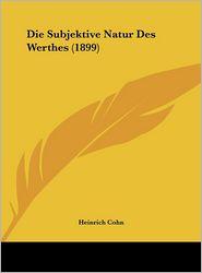 Die Subjektive Natur Des Werthes (1899)