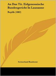 An Das Tit. Eidgenossische Bundesgericht In Lausanne: Replik (1882) - Switzerland Switzerland Bundesrat