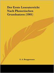 Der Erste Leseuterricht Nach Phonetischen Grundsatzen (1901) - G.A. Bruggemann