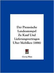 Der Preussische Landesstempel Zu Kauf Und Lieferungsvertragen Uber Mobilien (1886) - Georg Maas